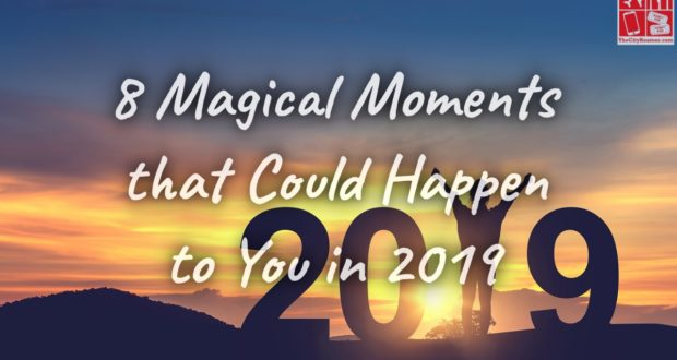 8 Magical Moments that Could Happen to You in 2019