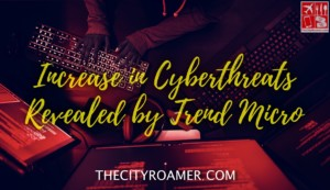 Increase in Cyberthreats Revealed by Trend Micro