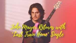 John Mayer Returns with Last Train Home Single