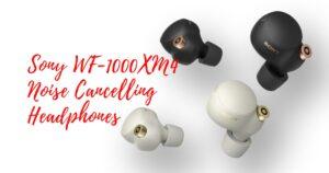 Sony WF-1000XM4 Noise Cancelling Headphones